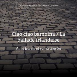 Ciao ciao bambina / La ballade irlandaise
