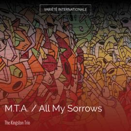 M.T.A. / All My Sorrows