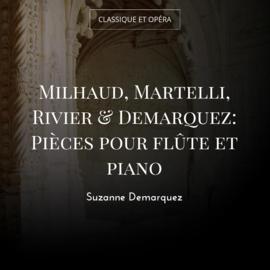 Milhaud, Martelli, Rivier & Demarquez: Pièces pour flûte et piano