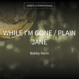 While I'm Gone / Plain Jane