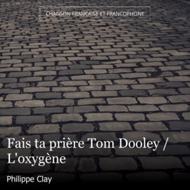 Fais ta prière Tom Dooley / L'oxygène