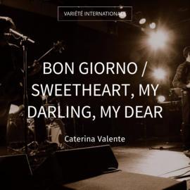 Bon giorno / Sweetheart, My Darling, My Dear