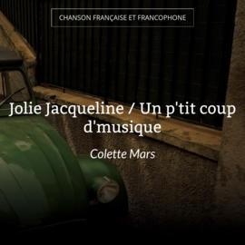 Jolie Jacqueline / Un p'tit coup d'musique