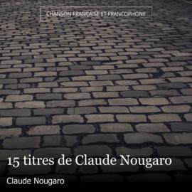 15 titres de Claude Nougaro