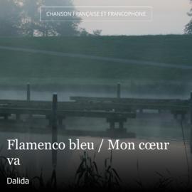 Flamenco bleu / Mon cœur va
