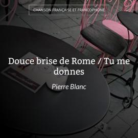 Douce brise de Rome / Tu me donnes