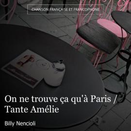 On ne trouve ça qu'à Paris / Tante Amélie