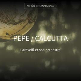 Pepe / Calcutta