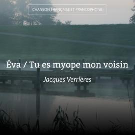 Éva / Tu es myope mon voisin