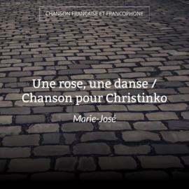 Une rose, une danse / Chanson pour Christinko