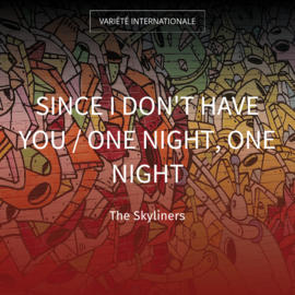 Since I Don't Have You / One Night, One Night