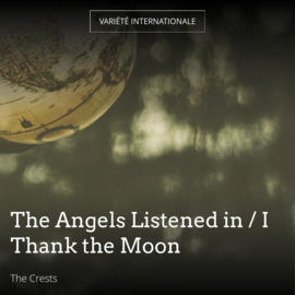 The Angels Listened in / I Thank the Moon