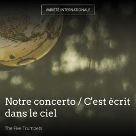 Notre concerto / C'est écrit dans le ciel