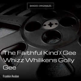 The Faithful Kind / Gee Whizz Whilikens Golly Gee