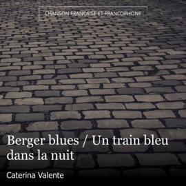 Berger blues / Un train bleu dans la nuit