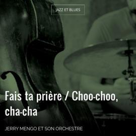 Fais ta prière / Choo-choo, cha-cha