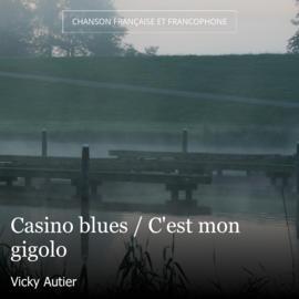 Casino blues / C'est mon gigolo