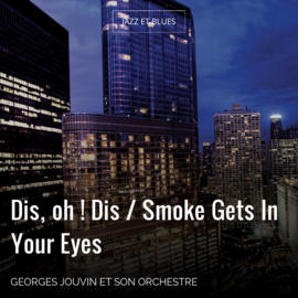 Dis, oh ! Dis / Smoke Gets In Your Eyes