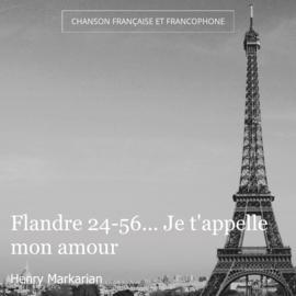 Flandre 24-56... Je t'appelle mon amour