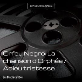 Orfeu Negro: La chanson d'Orphée / Adieu tristesse