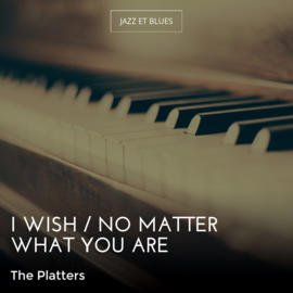 I Wish / No Matter What You Are