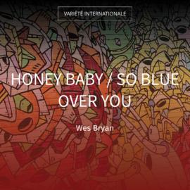 Honey Baby / So Blue over You