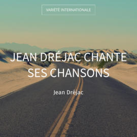 Jean Dréjac chante ses chansons