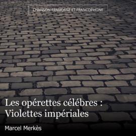 Les opérettes célébres : Violettes impériales