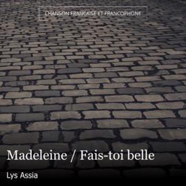 Madeleine / Fais-toi belle