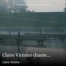 Claire Victoire chante...