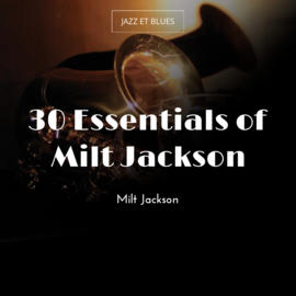 30 Essentials of Milt Jackson