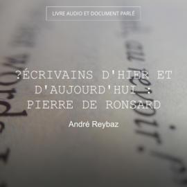 Écrivains d'hier et d'aujourd'hui : Pierre de Ronsard