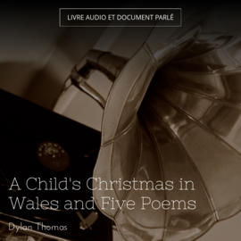 A Child's Christmas in Wales and Five Poems