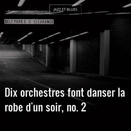 Dix orchestres font danser la robe d'un soir, no. 2
