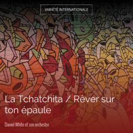La Tchatchita / Rêver sur ton épaule