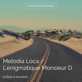 Melodia Loca / L'énigmatique Monsieur D