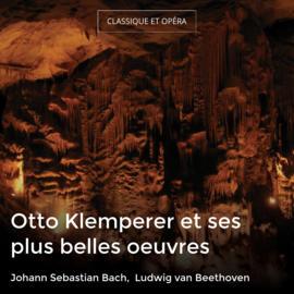 Otto Klemperer et ses plus belles oeuvres