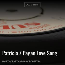 Patricia / Pagan Love Song