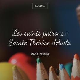Les saints patrons : Sainte Thérèse d'Avila