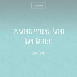 Les saints patrons : Saint Jean-Baptiste
