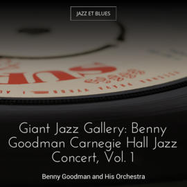 Giant Jazz Gallery: Benny Goodman Carnegie Hall Jazz Concert, Vol. 1