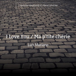I Love You / Ma p'tite chérie