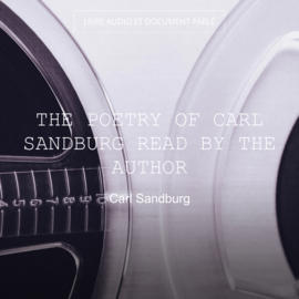 The Poetry of Carl Sandburg Read by the Author