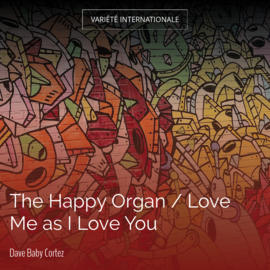 The Happy Organ / Love Me as I Love You