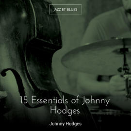 15 Essentials of Johnny Hodges