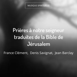 Prières à notre seigneur traduites de la Bible de Jérusalem