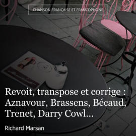 Revoit, transpose et corrige : Aznavour, Brassens, Bécaud, Trenet, Darry Cowl...
