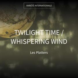 Twilight Time / Whispering Wind