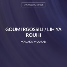 Goumi Rgossili / Lih Ya Rouhi