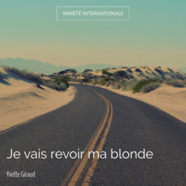 Je vais revoir ma blonde